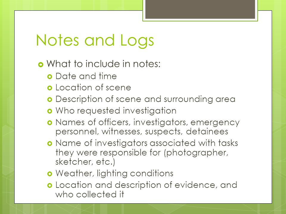 Notes and Logs What to include in notes: Date and time