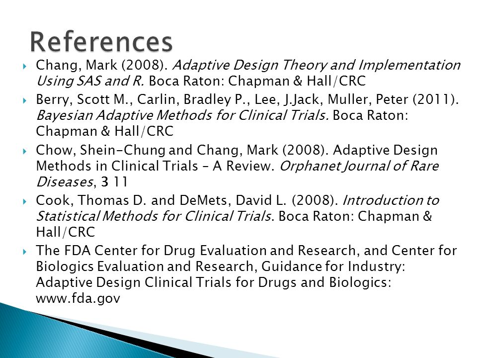 References Chang, Mark (2008). Adaptive Design Theory and Implementation Using SAS and R. Boca Raton: Chapman & Hall/CRC.