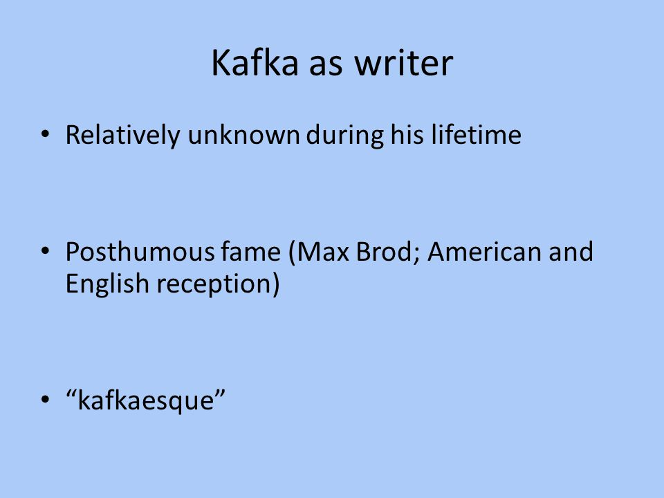 Kafka as writer Relatively unknown during his lifetime