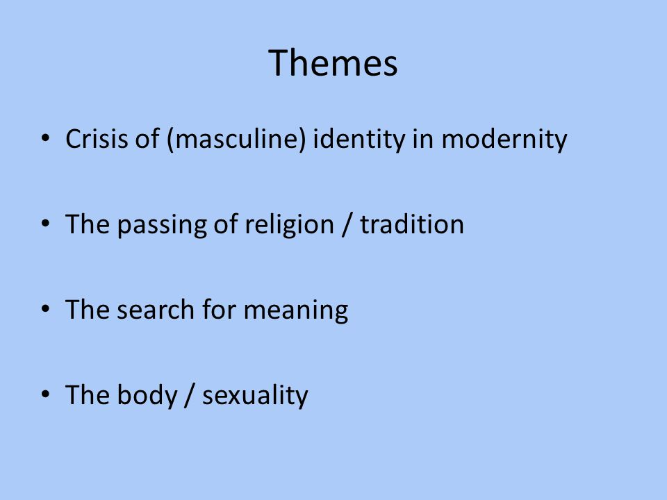 Themes Crisis of (masculine) identity in modernity
