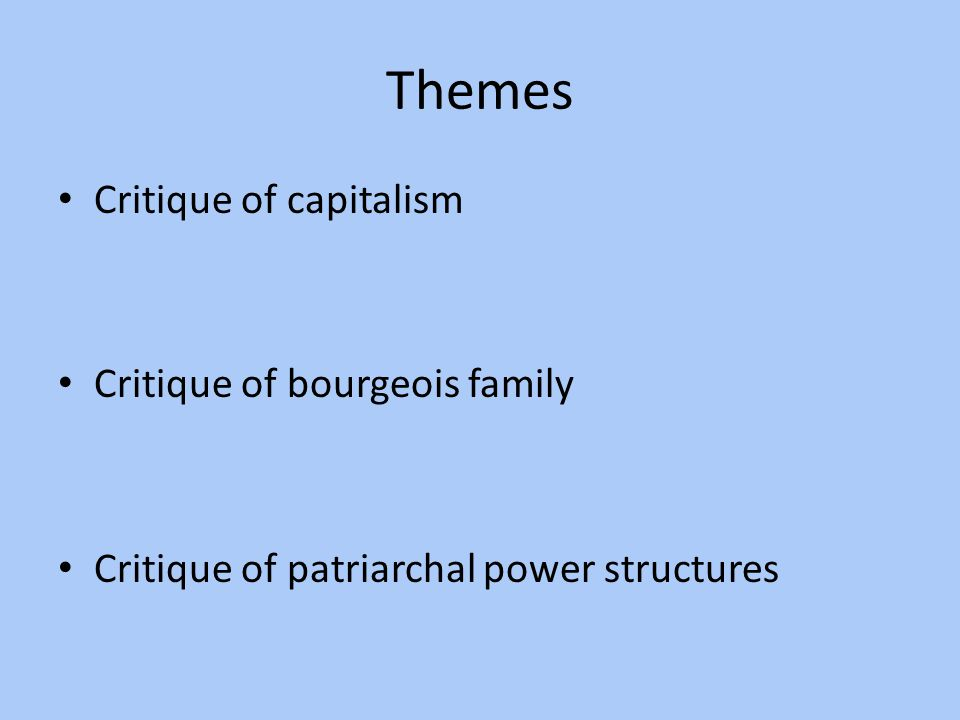 Themes Critique of capitalism Critique of bourgeois family