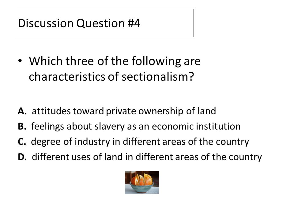 Which three of the following are characteristics of sectionalism