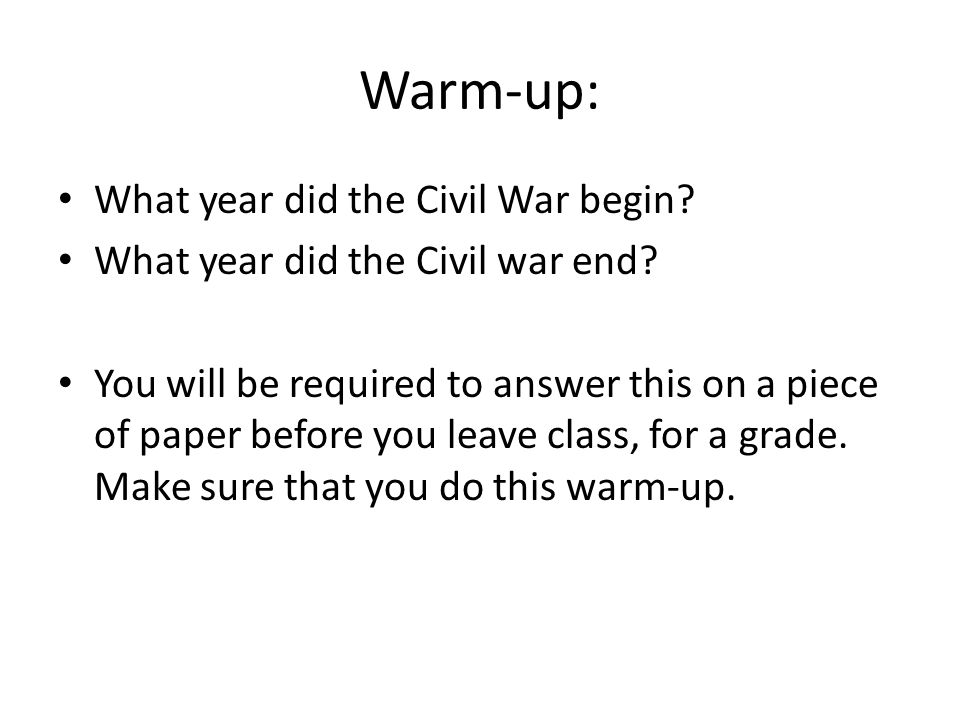 Warm-up: What year did the Civil War begin