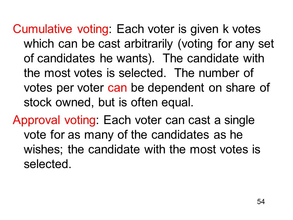 Cumulative voting: Each voter is given k votes which can be cast arbitrarily (voting for any set of candidates he wants).