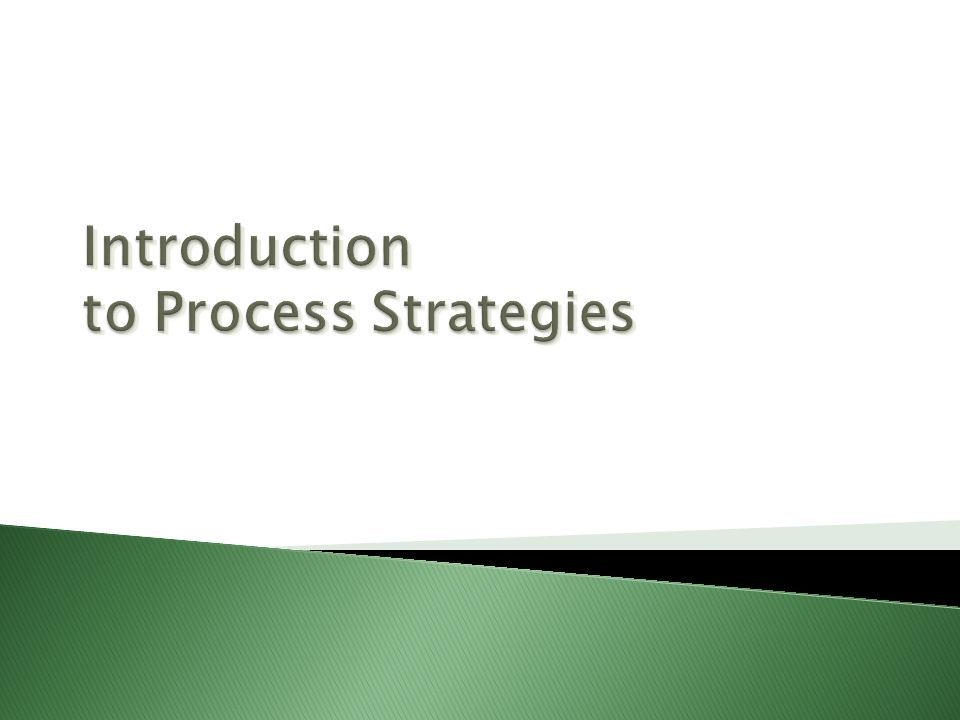 Introduction to Process Strategies