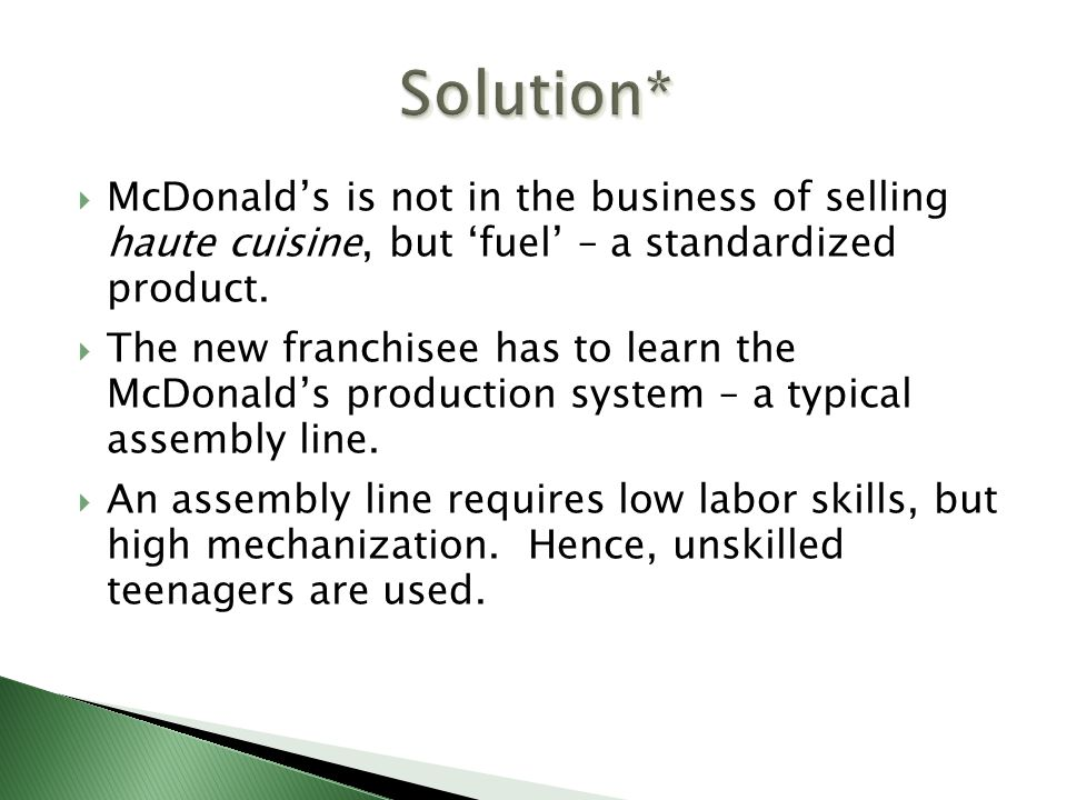 Solution* McDonald's is not in the business of selling haute cuisine, but 'fuel' – a standardized product.