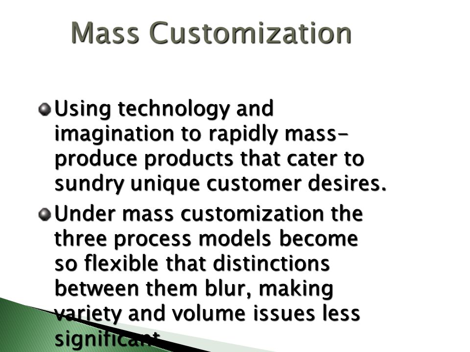 Mass Customization Using technology and imagination to rapidly mass-produce products that cater to sundry unique customer desires.