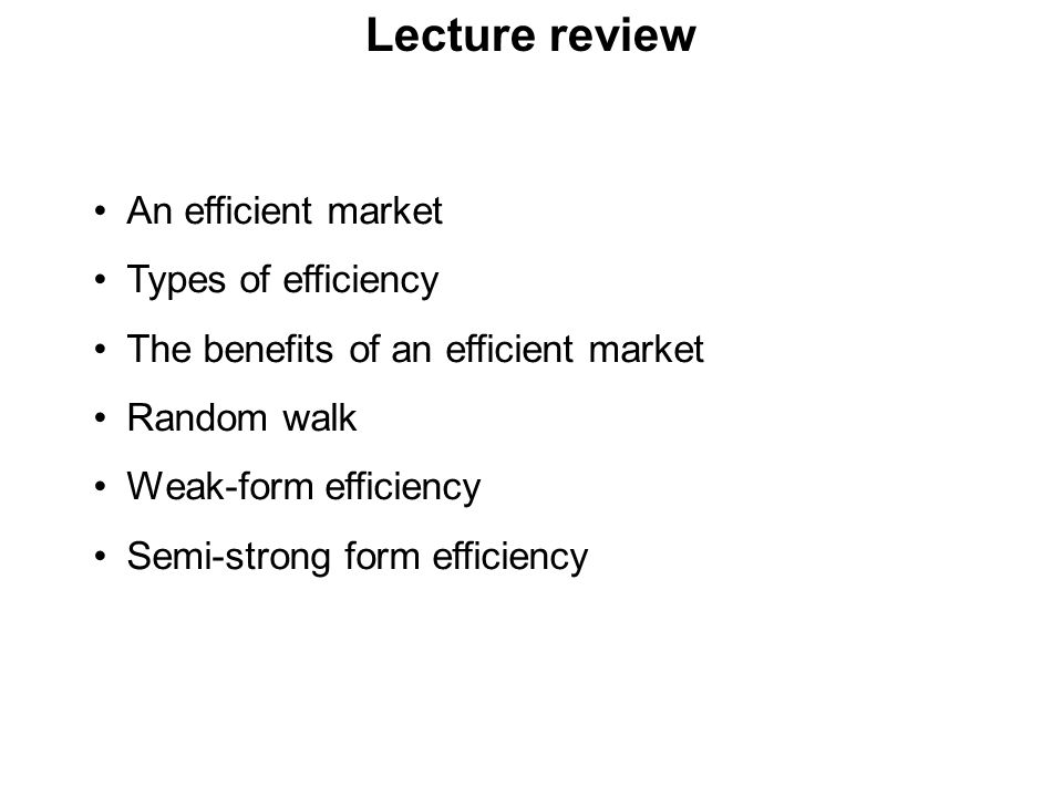 Lecture review An efficient market Types of efficiency