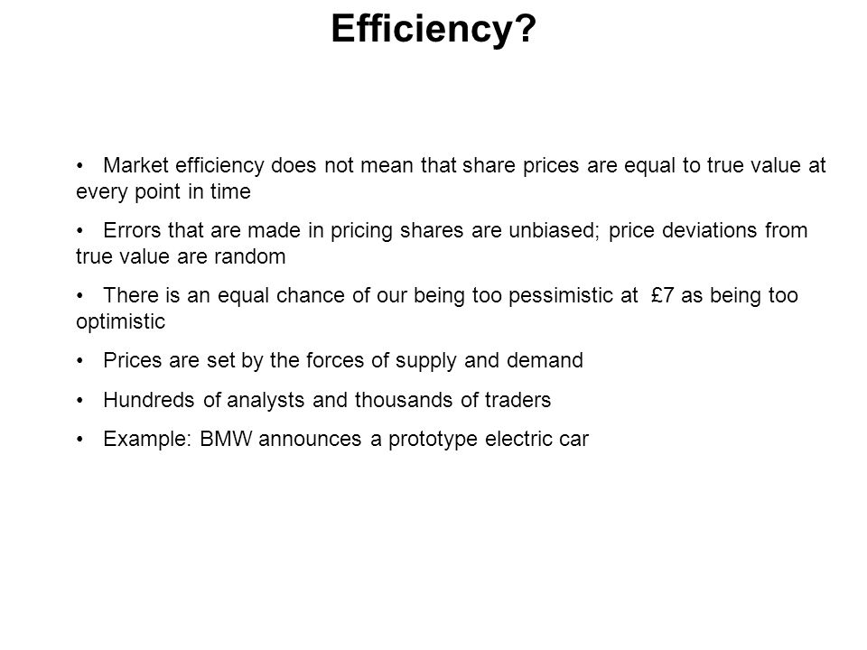 Efficiency Market efficiency does not mean that share prices are equal to true value at every point in time.