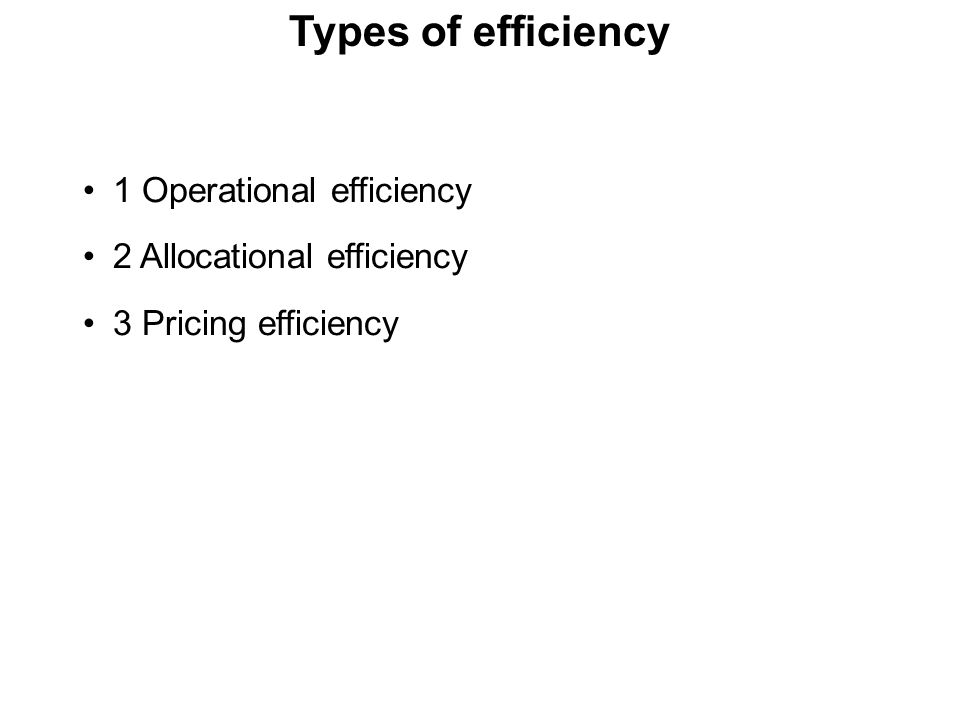 Types of efficiency 1 Operational efficiency 2 Allocational efficiency