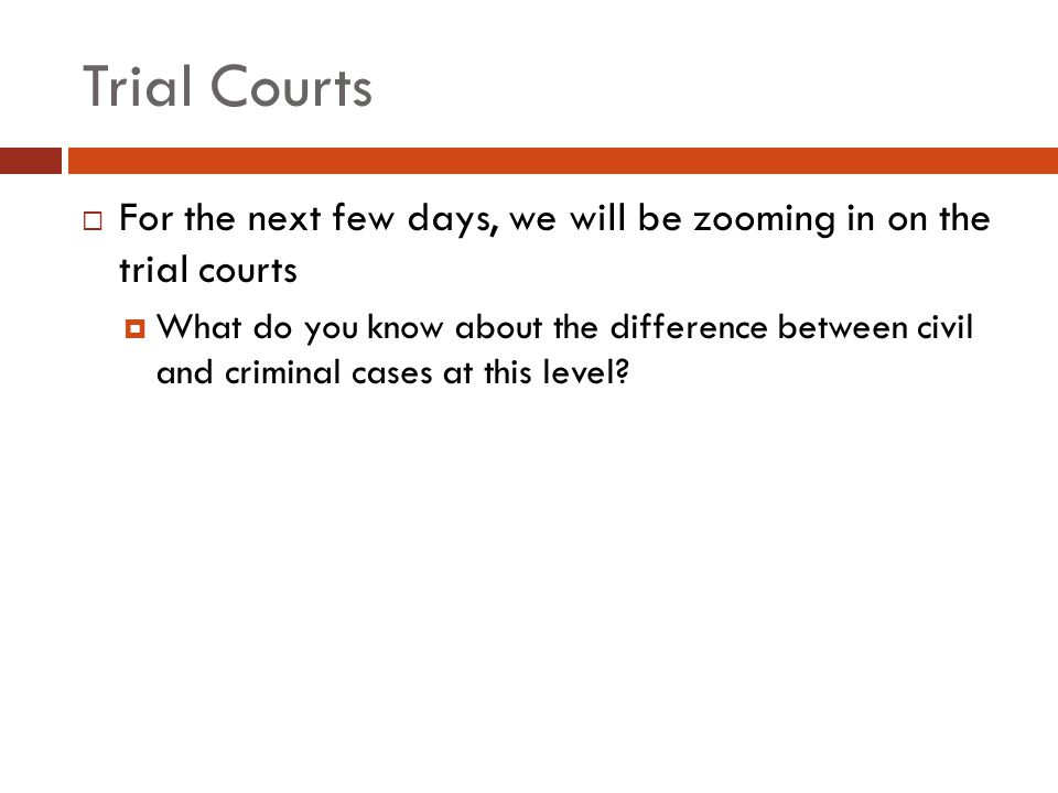 Trial Courts For the next few days, we will be zooming in on the trial courts.