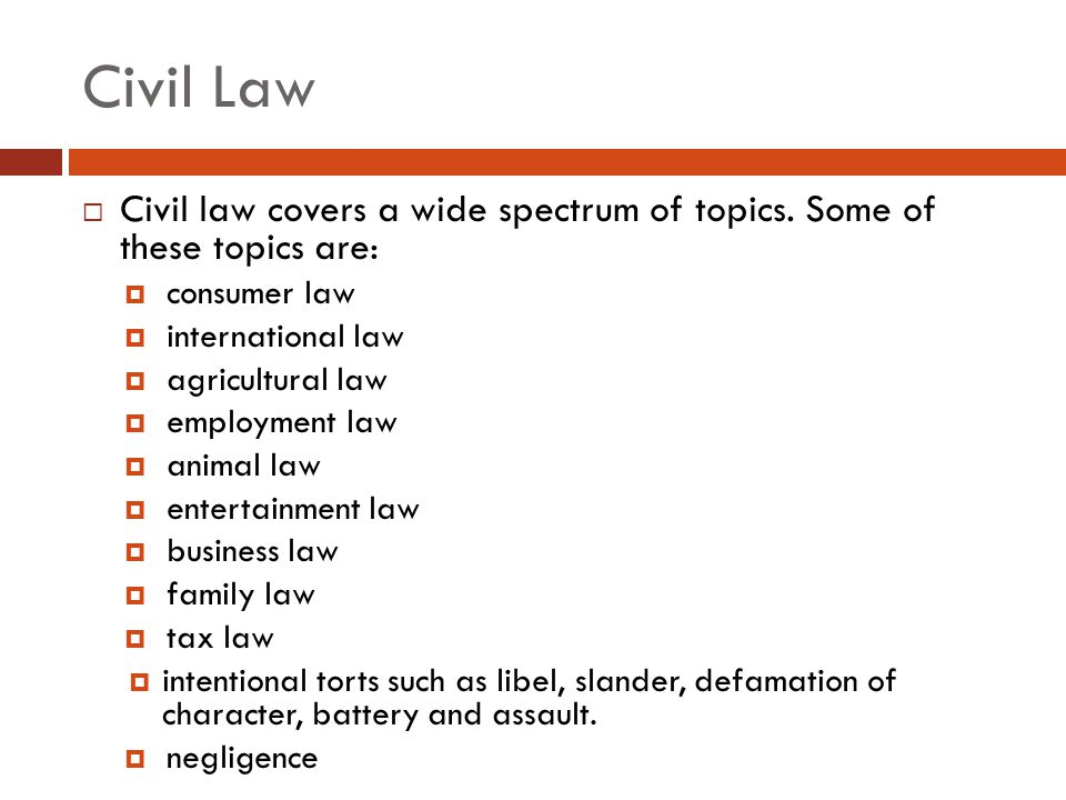 Civil Law Civil law covers a wide spectrum of topics. Some of these topics are: consumer law. international law.