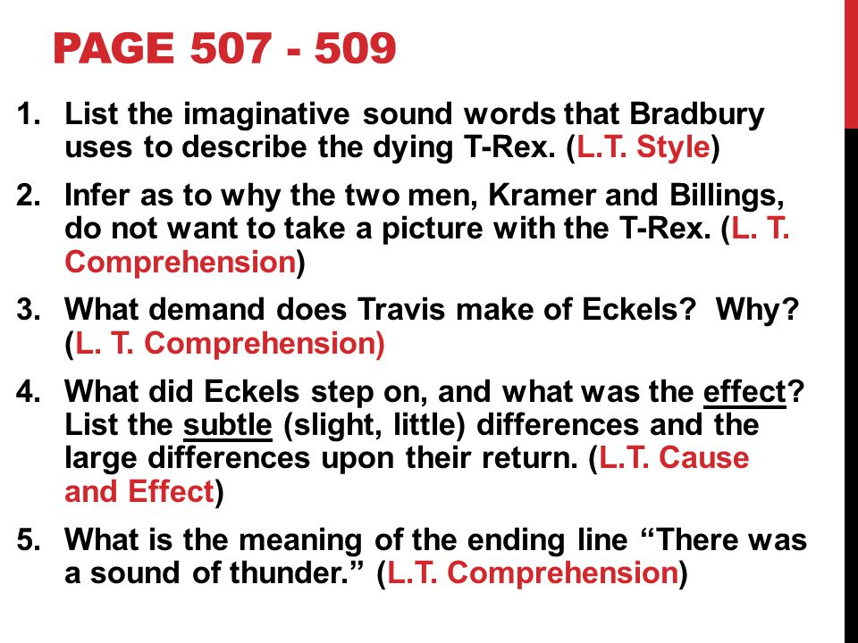 Page 507 - 509 List the imaginative sound words that Bradbury uses to describe the dying T-Rex. (L.T. Style)