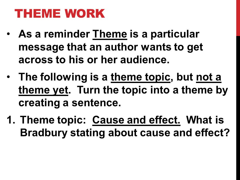 Theme Work As a reminder Theme is a particular message that an author wants to get across to his or her audience.