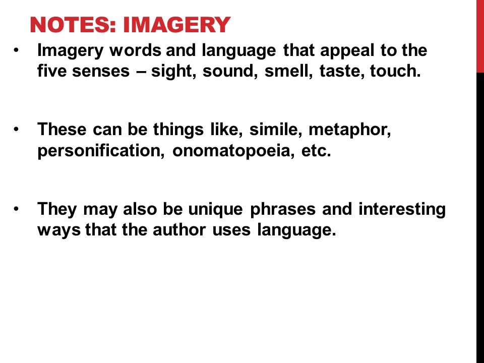 Notes: Imagery Imagery words and language that appeal to the five senses – sight, sound, smell, taste, touch.