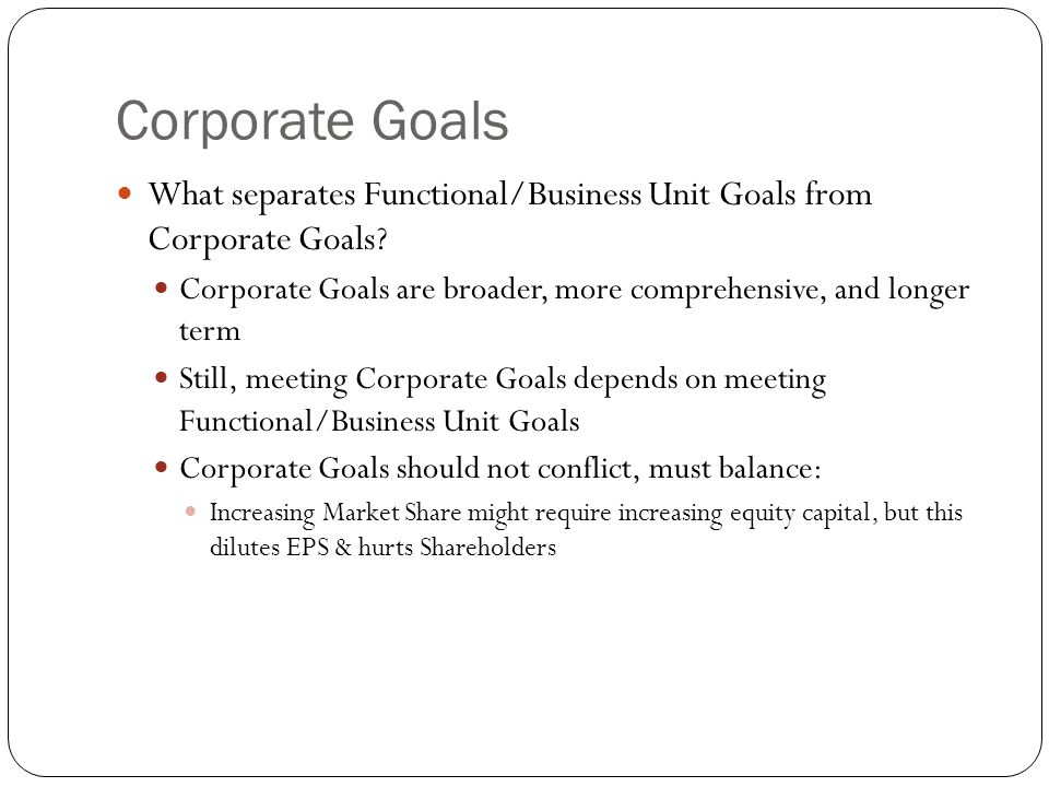 Corporate Goals What separates Functional/Business Unit Goals from Corporate Goals