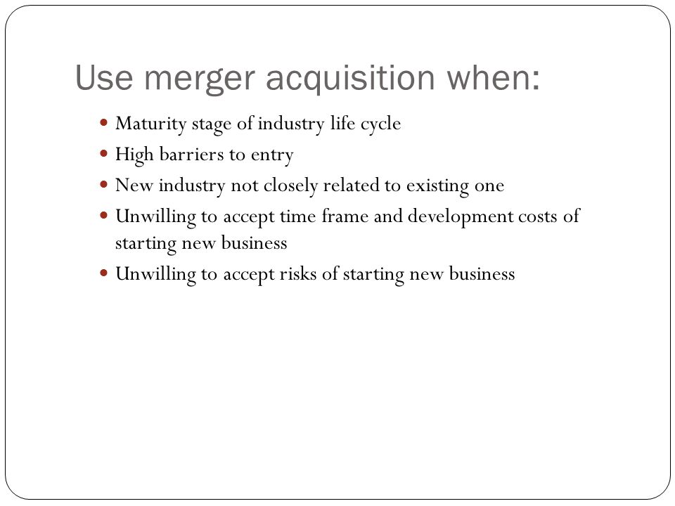 Use merger acquisition when: