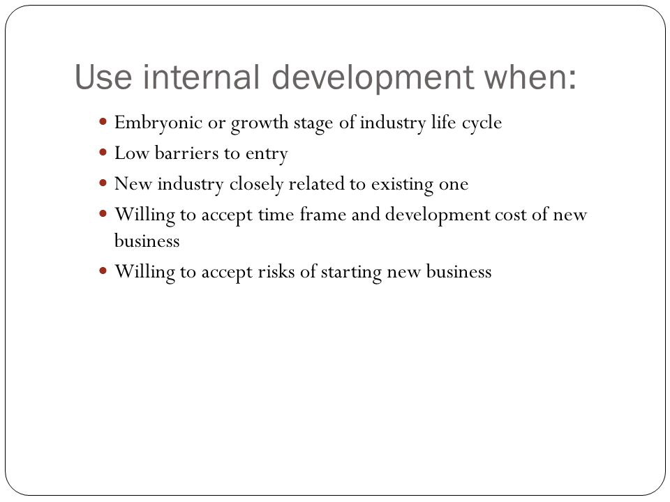 Use internal development when: