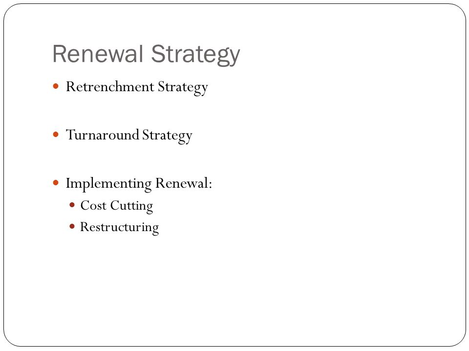 Renewal Strategy Retrenchment Strategy Turnaround Strategy