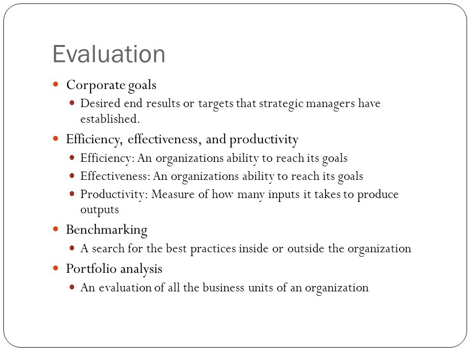 Evaluation Corporate goals Efficiency, effectiveness, and productivity