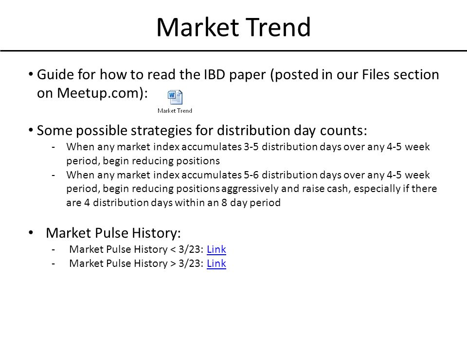 Market Trend Guide for how to read the IBD paper (posted in our Files section on Meetup.com): Some possible strategies for distribution day counts: