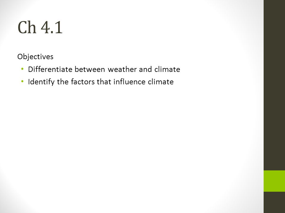 Ch 4.1 Objectives Differentiate between weather and climate