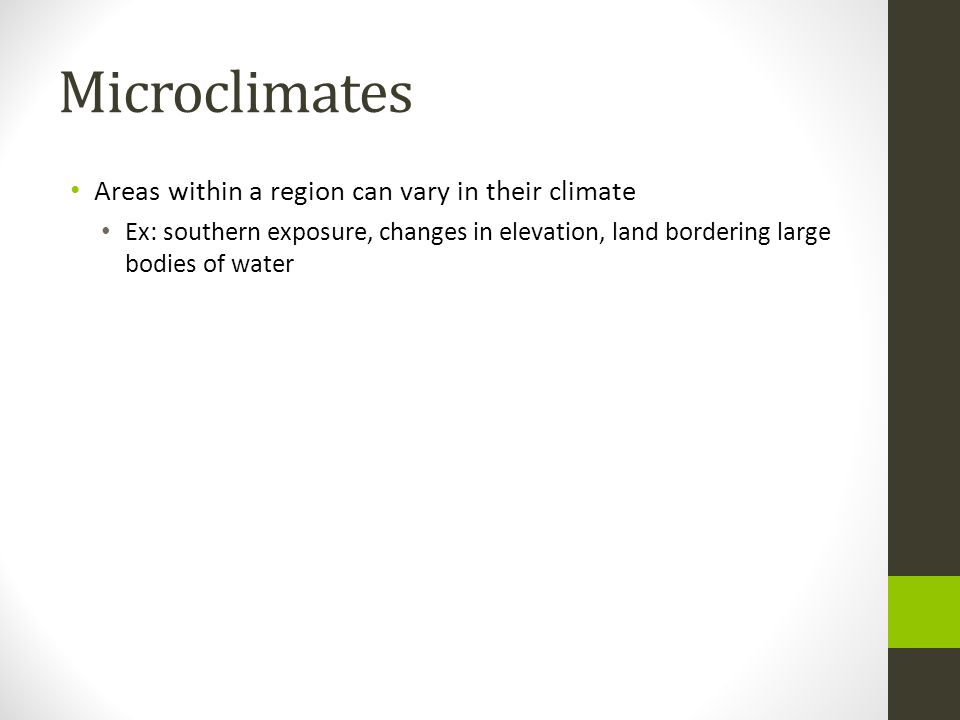 Microclimates Areas within a region can vary in their climate
