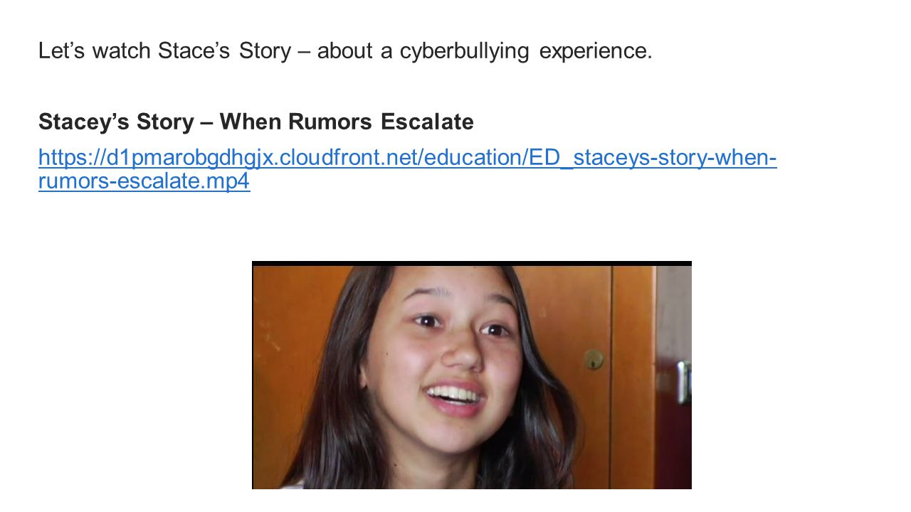 Let's watch Stace's Story – about a cyberbullying experience.