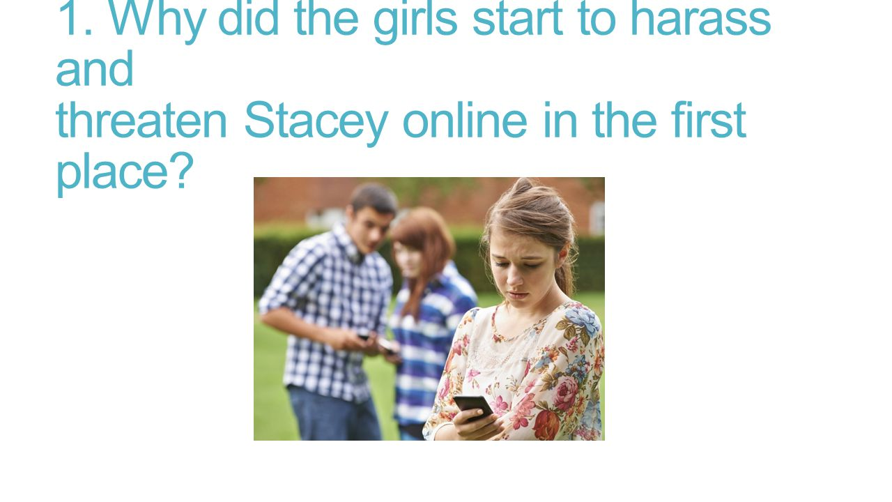 1. Why did the girls start to harass and threaten Stacey online in the first place