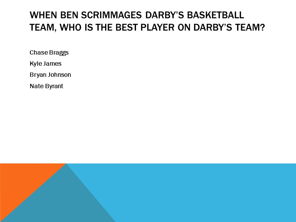 When Ben scrimmages Darby's basketball team, who is the best player on Darby's team