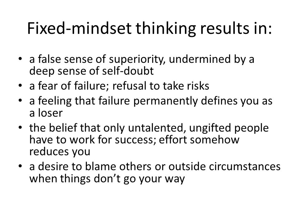 Fixed-mindset thinking results in: