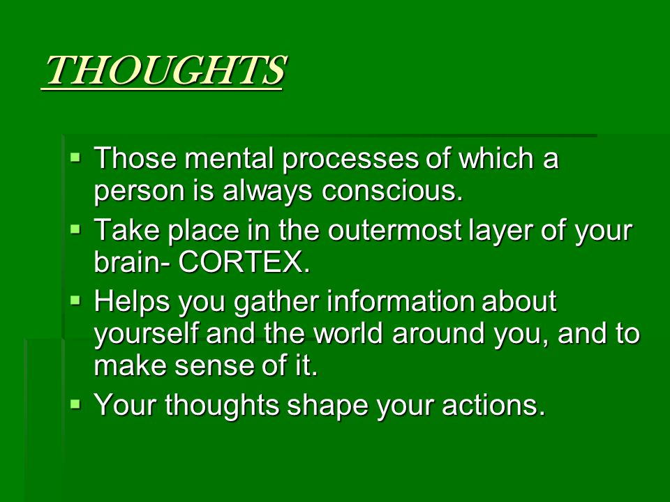 THOUGHTS Those mental processes of which a person is always conscious.