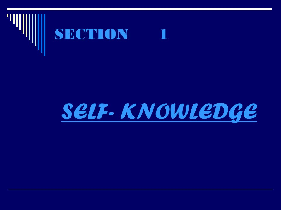 SECTION 1 SELF- KNOWLEDGE