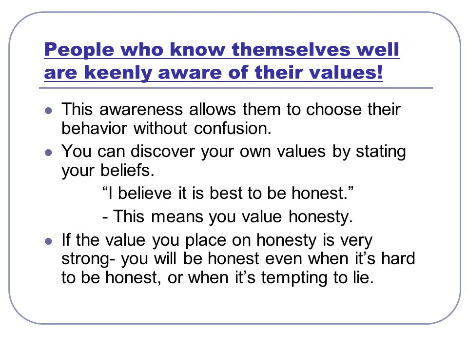 People who know themselves well are keenly aware of their values!
