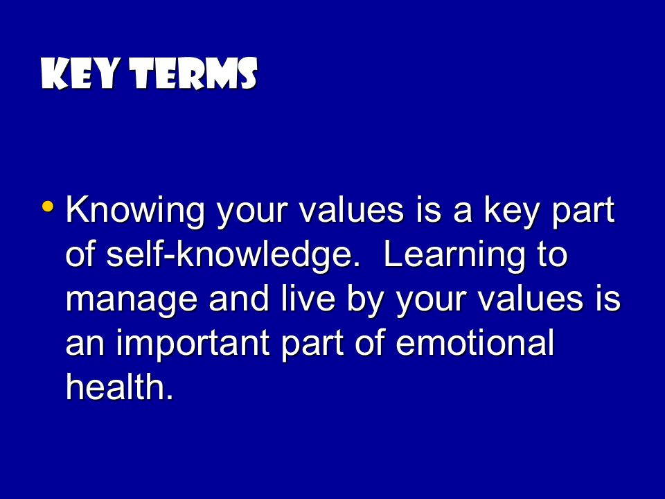 KEY TERMS Knowing your values is a key part of self-knowledge.