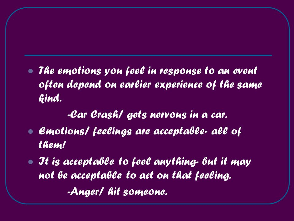 The emotions you feel in response to an event often depend on earlier experience of the same kind.