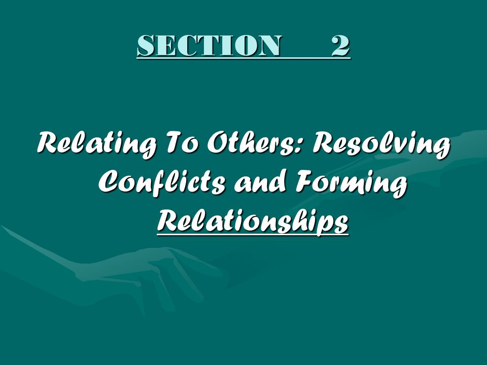 Relating To Others: Resolving Conflicts and Forming Relationships