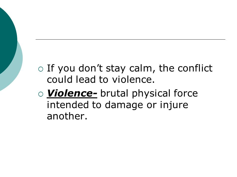 If you don't stay calm, the conflict could lead to violence.
