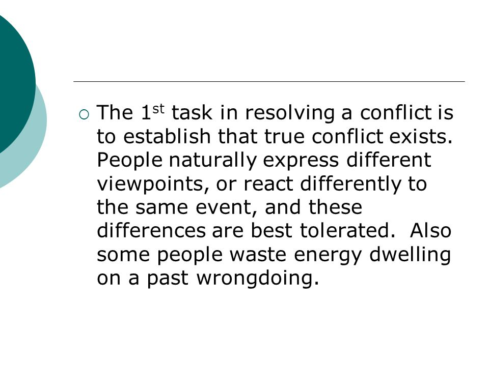 The 1st task in resolving a conflict is to establish that true conflict exists.
