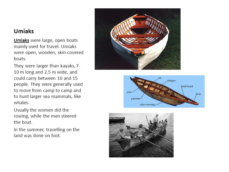 Umiaks Umiaks were large, open boats mainly used for travel. Umiaks were open, wooden, skin-covered boats.