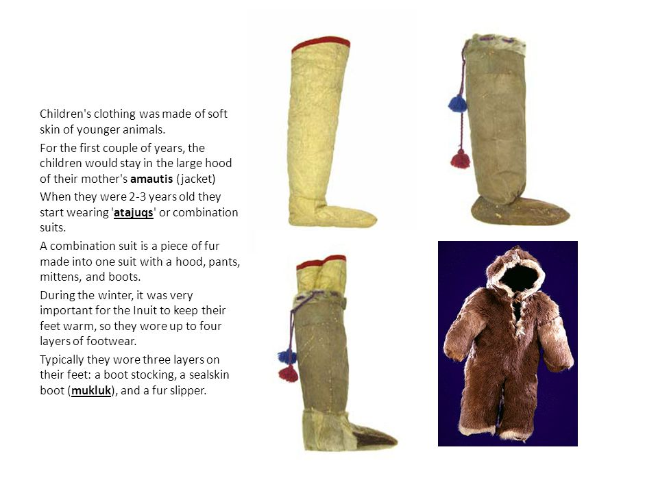 Children s clothing was made of soft skin of younger animals.