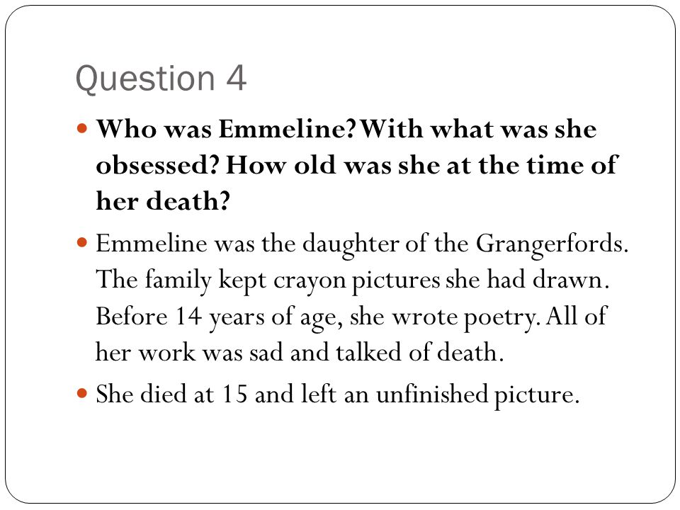 Question 4 Who was Emmeline With what was she obsessed How old was she at the time of her death