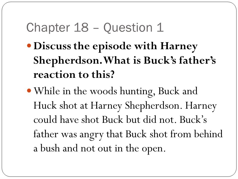 Chapter 18 – Question 1 Discuss the episode with Harney Shepherdson. What is Buck's father's reaction to this