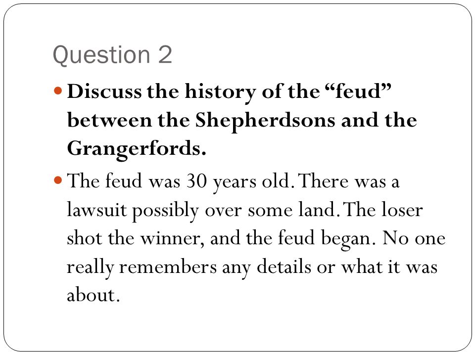 Question 2 Discuss the history of the feud between the Shepherdsons and the Grangerfords.