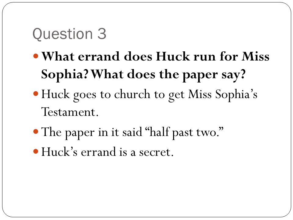 Question 3 What errand does Huck run for Miss Sophia What does the paper say Huck goes to church to get Miss Sophia's Testament.