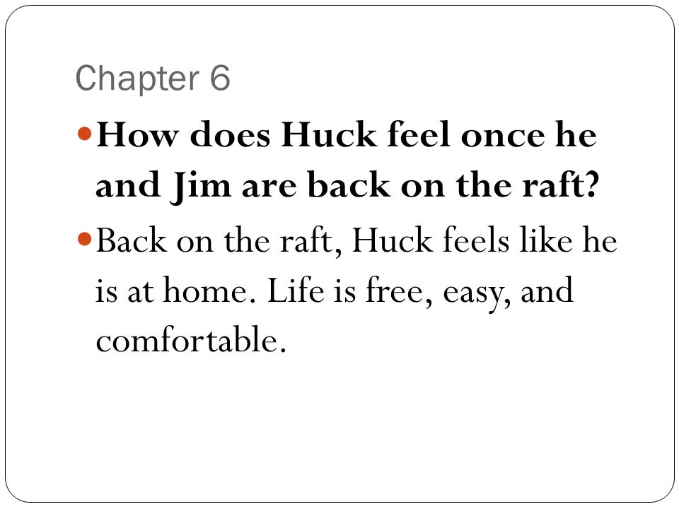 How does Huck feel once he and Jim are back on the raft