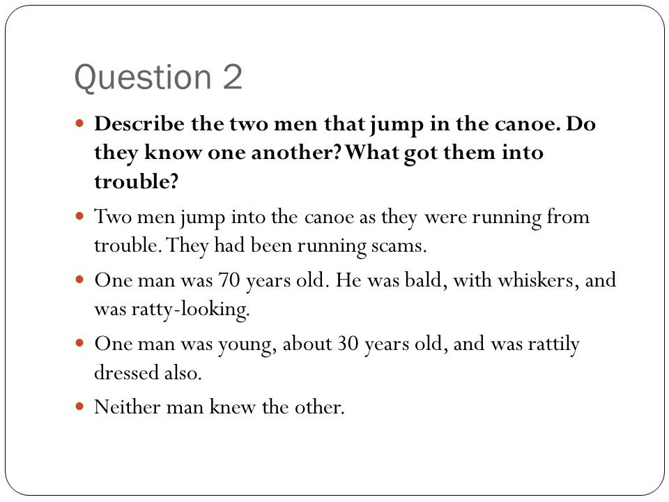 Question 2 Describe the two men that jump in the canoe. Do they know one another What got them into trouble