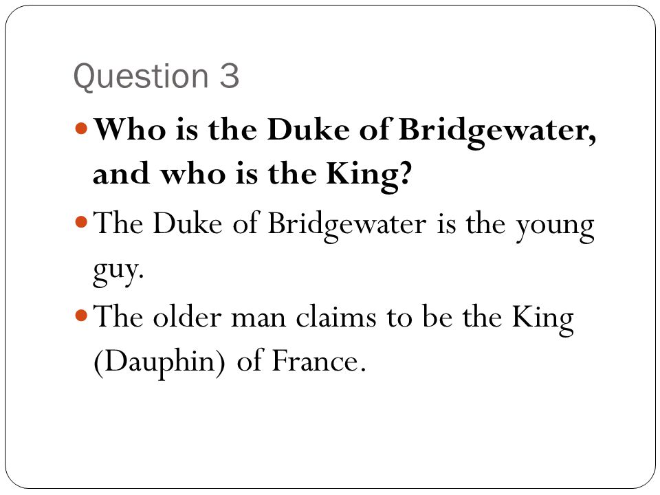 Question 3 Who is the Duke of Bridgewater, and who is the King The Duke of Bridgewater is the young guy.