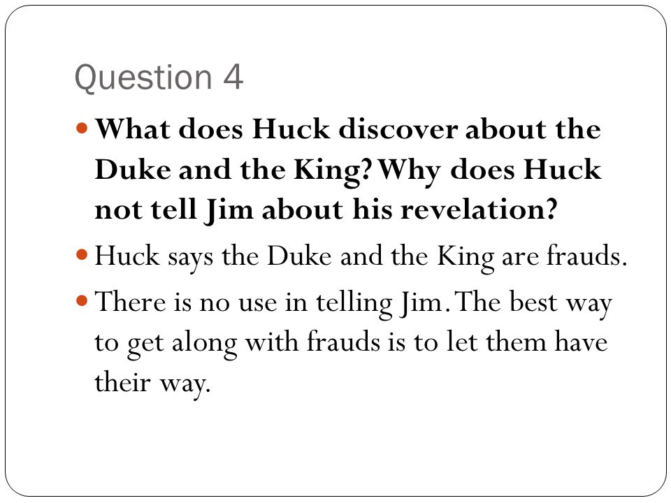 Question 4 What does Huck discover about the Duke and the King Why does Huck not tell Jim about his revelation