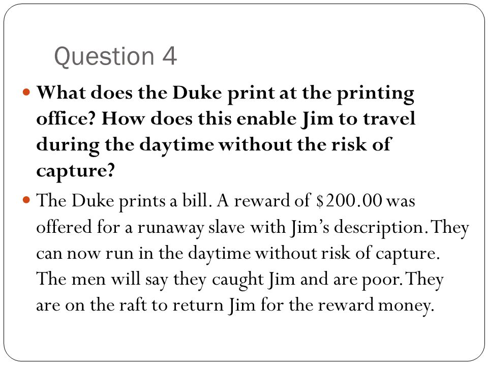 Question 4 What does the Duke print at the printing office How does this enable Jim to travel during the daytime without the risk of capture